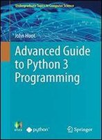 Advanced Guide To Python 3 Programming