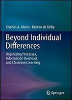 Beyond Individual Differences: Organizing Processes, Information Overload, And Classroom Learning