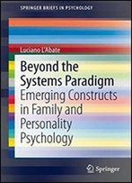 Beyond The Systems Paradigm: Emerging Constructs In Family And Personality Psychology (Springerbriefs In Psychology)