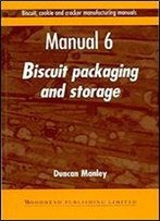 Biscuit, Cookie, And Cracker Manufacturing, Manual 6: Packaging & Storing