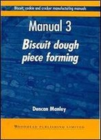 Biscuit, Cookie And Cracker Manufacturing Manuals: Manual 3: Biscuit Dough Piece Forming