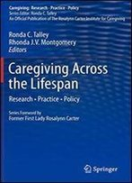 Caregiving Across The Lifespan: Research Practice Policy