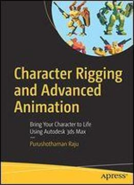 Character Rigging And Advanced Animation: Bring Your Character To Life Using Autodesk 3ds Max