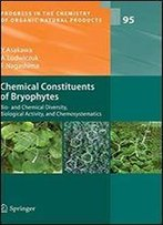 Chemical Constituents Of Bryophytes: Bio- And Chemical Diversity, Biological Activity, And Chemosystematics (Progress In The Chemistry Of Organic Natural Products)