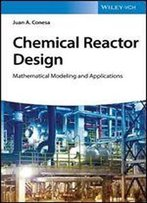 Chemical Reactor Design: Mathematical Modeling And Applications