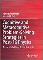 Cognitive And Metacognitive Problem-Solving Strategies In Post-16 Physics: A Case Study Using Action Research