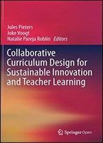 Collaborative Curriculum Design For Sustainable Innovation And Teacher Learning