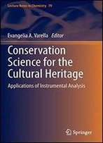 Conservation Science For The Cultural Heritage: Applications Of Instrumental Analysis (Lecture Notes In Chemistry)