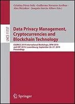 Data Privacy Management, Cryptocurrencies And Blockchain Technology: Esorics 2019 International Workshops, Dpm 2019 And Cbt 2019, Luxembourg, September 2627, 2019, Proceedings