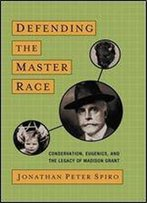 Defending The Master Race: Conservation, Eugenics, And The Legacy Of Madison Grant