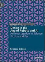 Desire In The Age Of Robots And Ai: An Investigation In Science Fiction And Fact