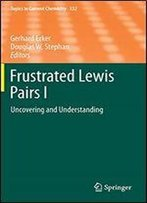 Frustrated Lewis Pairs I: Uncovering And Understanding (Topics In Current Chemistry)