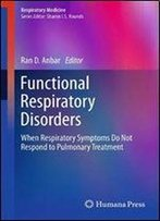 Functional Respiratory Disorders: When Respiratory Symptoms Do Not Respond To Pulmonary Treatment (Respiratory Medicine)