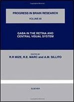Gaba In The Retina And Central Visual System (Progress In Brain Research)