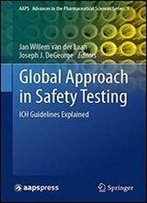 Global Approach In Safety Testing: Ich Guidelines Explained (Aaps Advances In The Pharmaceutical Sciences Series)