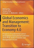 Global Economics And Management: Transition To Economy 4.0: Prospects Of Fundamental Science Development International Conference 2018 (Pfsd 2018): Economics And Management Session