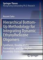 Hierarchical Bottom-Up Methodology For Integrating Dynamic Ethynylhelicene Oligomers: Synthesis, Double Helix Formation, And The Higher Assembly Formation (Springer Theses)