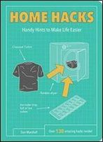Home Hacks: Handy Hints To Make Life Easier (Life Hacks)