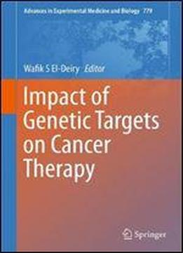 Impact Of Genetic Targets On Cancer Therapy (advances In Experimental Medicine And Biology)