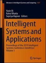 Intelligent Systems And Applications: Proceedings Of The 2019 Intelligent Systems Conference (Intellisys) Volume 1 (Advances In Intelligent Systems And Computing)