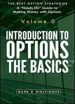 Introduction To Options: The Basics (the Best Option Strategies Book 0)