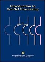 Introduction To Sol-Gel Processing (The International Series In Sol-Gel Processing: Technology & Applications)
