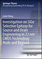 Investigation On Sige Selective Epitaxy For Source And Drain Engineering In 22nm Cmos Technology Node And Beyond