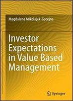 Investor Expectations In Value Based Management: Translated By Klementyna Dec And Weronika Mincer