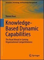 Knowledge-Based Dynamic Capabilities: The Road Ahead In Gaining Organizational Competitiveness