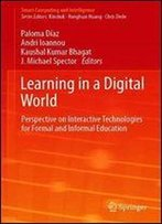 Learning In A Digital World: Perspective On Interactive Technologies For Formal And Informal Education