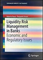 Liquidity Risk Management In Banks: Economic And Regulatory Issues