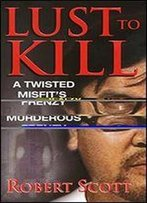 Lust To Kill (Pinnacle True Crime)