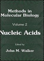 Methods In Molecular Biology, Volume 2: Nucleic Acids