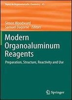 Modern Organoaluminum Reagents: Preparation, Structure, Reactivity And Use (Topics In Organometallic Chemistry)
