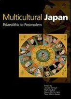 Multicultural Japan: Palaeolithic To Postmodern