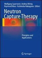 Neutron Capture Therapy: Principles And Applications