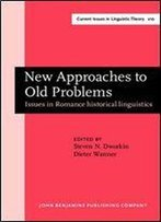 New Approaches To Old Problems: Issues In Romance Historical Linguistics
