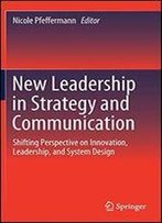 New Leadership In Strategy And Communication: Shifting Perspective On Innovation, Leadership, And System Design
