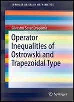 Operator Inequalities Of Ostrowski And Trapezoidal Type (Springerbriefs In Mathematics)