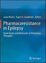 Pharmacoresistance In Epilepsy: From Genes And Molecules To Promising Therapies