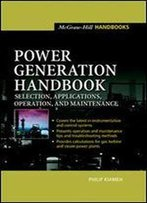Power Generation Handbook: Selection, Applications, Operation, And Maintenance