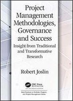 Project Management Methodologies, Governance And Success: Insight From Traditional And Transformative Research (Best Practices In Portfolio, Program, And Project Management)