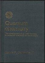 Quantum Chemistry: The Development Of Ab Initio Methods In Molecular Electronic Structure Theory (Oxford Science Publications)