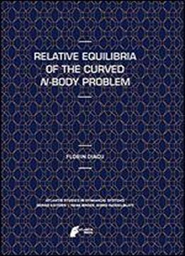 Relative Equilibria Of The Curved N-body Problem (atlantis Studies In Dynamical Systems)