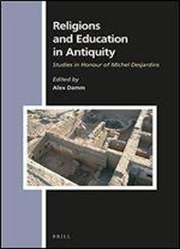 Religions And Education In Antiquity: Studies In Honour Of Michel Desjardins