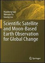 Scientific Satellite And Moon-Based Earth Observation For Global Change