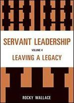 Servant Leadership: Leaving A Legacy