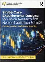 Single-Case Experimental Designs For Clinical Research And Neurorehabilitation Settings: Planning, Conduct, Analysis And Reporting