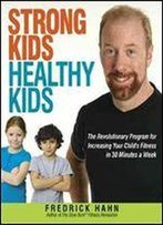 Strong Kids, Healthy Kids: The Revolutionary Program For Increasing Your Child's Fitness In 30 Minutes A Week