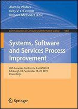 Systems, Software And Services Process Improvement: 26th European Conference, Eurospi 2019, Edinburgh, Uk, September 1820, 2019, Proceedings